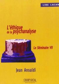 Lire Lacan: L'éthique de la psychanalyse : Le séminaire VII