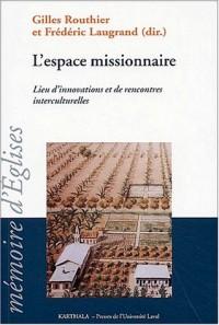 L'Espace missionnaire : Lieu d'innovations et de rencontres interculturelles - Actes du colloque des 23-27 août 2001, Québec, Canada