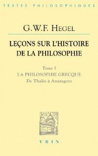 Lecons sur l'histoire de la Philosophie. Tome I: La philosophie grecque. De Thalès à Anaxagore