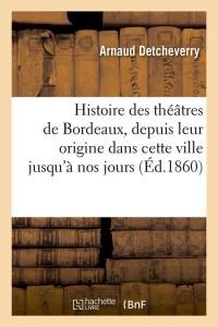 Histoire des Theatres de Bordeaux  ed 1860