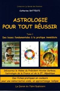 Astrologie pour Tout Réussir-Tome 1- Des bases fondamentales à la pratique immédiate
