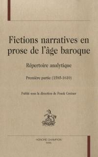 Fictions narratives en prose de l'âge baroque : Répertoire analytique ; Première partie (1585-1610)