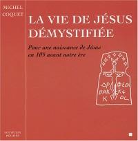 La vie de Jésus démystifiée - Pour une naissance de Jésus en 105 avant notre ère