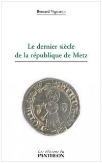 Le dernier siècle de la république de Metz