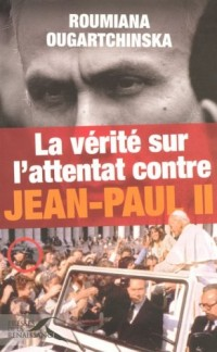 VERITE ATTENTAT CONT J PAUL II
