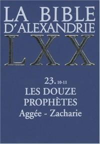 La Bible d'Alexandrie, les douze prophètes, 10-11 : Aggée, Zacharie