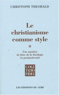 Le christianisme comme style : Une manière de faire de la théologie en postmodernité Tome 1