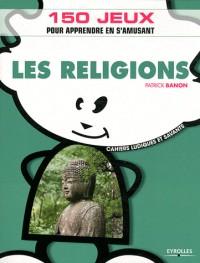 Les religions: 150 jeux pour apprendre en s'amusant