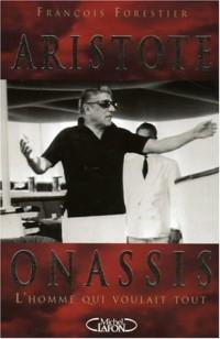 Aristote Onassis, l'homme qui voulait tout