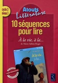 10 séquences pour lire A la vie, à la... de Marie-Sabine Roger : Cycle 3 niveau 3
