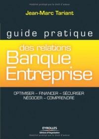 Relations Banque Entreprise - Comprendre, Financer, Securiser, Negocier, Optimiser