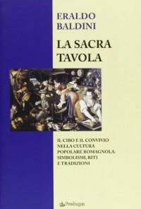 La sacra tavola. Il cibo e il convivio nella cultura popolare romagnola: simbolismi, riti e tradizioni