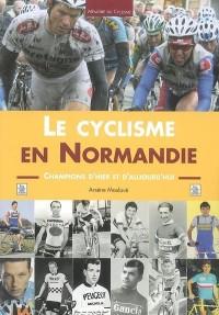 Le Cyclisme en Normandie - Champions d'Hier et d'Aujourd'Hui