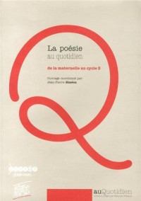 La poésie au quotidien : De la maternelle au cycle 3