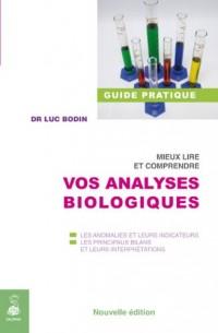Mieux lire et comprendre vos analyses biologiques : Les anomalies et leurs indicateurs, les principaux bilans et leurs interprétations