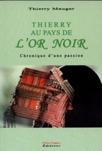 Thierry au pays de l'Or Noir : Chronique d'une passion