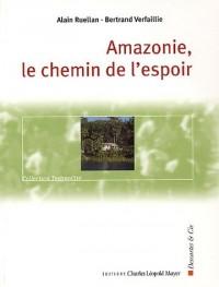 Amazonie, le chemin de l'espoir