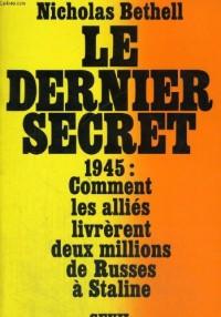 Le Dernier Secret. Comment les Alliés livrèrent deux millions de Russes à Staline (1945)