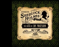 The Crimes of Dr. Watson: An Interactive Sherlock Holmes Mystery