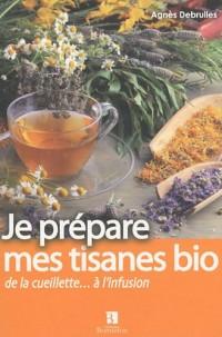Je prépare mes tisanes bio : De la cueillette... à l'infusion