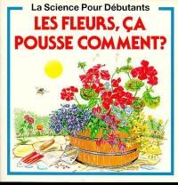 Les fleurs, ça pousse comment?