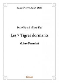 Les 7 tigres dormants (livre premier) : Livre premier. Introibo ad altare Dei