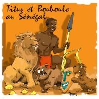Titus et Bouboule : Au Sénégal