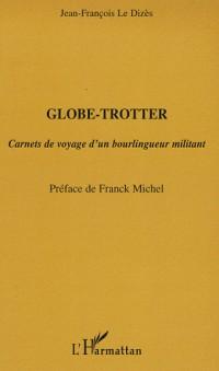 Globe-Trotter : Carnets de voyage d'un bourlingueur militant