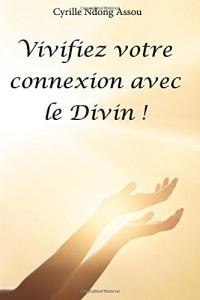 Vivifiez votre connexion avec le Divin !
