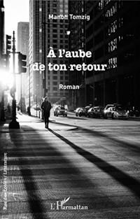 A l'aube de ton retour: Roman