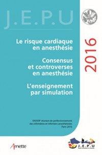 JEPU Infirmiers 2016: Le risque cardiaque en anesthésie. Consensus et controverses en anesthésie. L'enseignement par simulation.