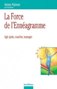 La force de l'énnéagramme : Agir juste, coacher, manager