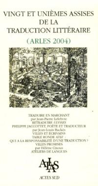 Vingt et unièmes assises de la traduction littéraire (arles 2004)