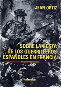 Sobre la gesta de los guerrilleros espanoles en Francia
