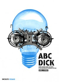 ABC-Dick : Nous vivons dans les mots d'un écrivain de science-fiction
