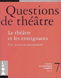 Questions de théâtre, numéro 7 : Le Théâtre et les Enseignants