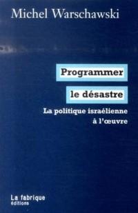 Programmer le désastre : La politique israélienne à l'oeuvre