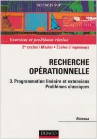 Recherche opérationnelle, tome 3 : Programmation linéaire et extensions, exercices et problèmes résolus