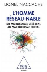 L'Homme réseau-nable : Du microcosme cérébral au microcosme social