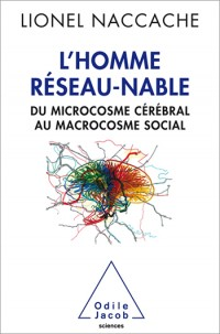 L'Homme réseau-nable: Du microcosme cérébral au microcosme social