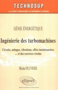 Génie énergétique, ingénierie des turbomachines : Circuits, aubages, vibrations, effets instationnaires... et exercices résolus