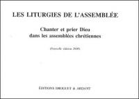 Les liturgies de l'assemblée : Chanter et prier Dieu dans l'assemblées chrétiennes