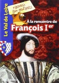 A la rencontre de François Ier