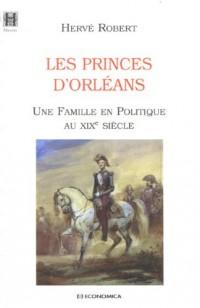 Les princes d'Orléans : Une Famille en Politique au XIXe siècle