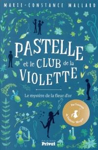 Pastelle et le club de la violette, Tome 1 : Le mystère de la fleur