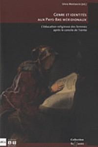 Genre et identités aux Pays-Bas méridionaux : L'éducation religieuse des femmes après le Concile de Trente