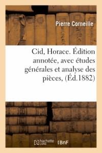 Cid, Horace. Édition Annotee, avec Études Générales et Analyse des Pieces