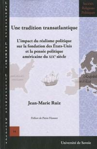 Une tradition transatlantique : L'impact du réalisme politique sur la fondation des Etats-Unis et la pensée politique américaine du XIXe siècle