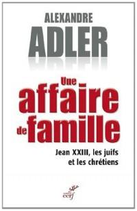Une affaire de famille. Jean XXIII, les juifs et les chrétiens