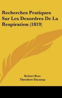 Recherches Pratiques Sur Les Desordres de La Respiration (1819)